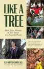 Like a Tree : How Trees, Women, and Tree People Can Save the Planet - Book