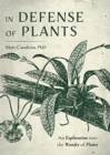 In Defense of Plants : An Exploration into the Wonder of Plants (Plant Guide, Horticulture) - Book