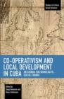 Co-operativism and Local Development in Cuba : An Agenda for Democratic Social Change - Book