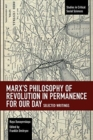 Marx's Philosophy of Revolution in Permanence for Our Day : Selected Writings - Book