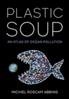 Plastic Soup : An Atlas of Ocean Pollution - Book