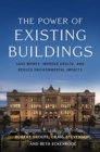 The Power of Existing Buildings : Save Money, Improve Health, and Reduce Environmental Impacts - Book