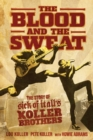 The Blood and the Sweat : The Story of Sick of It All's Koller Brothers - Book