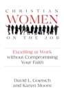Christian Women on the Job : Excelling at Work Without Compromising Your Faith - Book