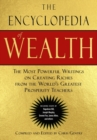 The Encyclopedia of Wealth : The Most Powerful Writings on Creating Riches from the World's Greatest Prosperity Teachers - Book