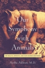 Our Symphony with Animals : On Health, Empathy, and Our Shared Destinies - Book