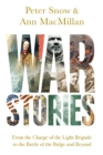 War Stories - From the Charge of the Light Brigade to the Battle of the Bulge and Beyond - Book