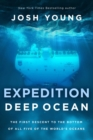 Expedition Deep Ocean : The First Descent to the Bottom of All Five Oceans - Book