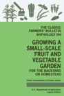 The Classic Farmers' Bulletin Anthology On Growing A Small-Scale Fruit And Vegetable Garden For The Backyard Or Homestead (Legacy Edition) : Original USDA Tips And Traditional Methods In Sustainable G - Book