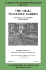 The Small Vegetable Garden (Legacy Edition) : The Classic USDA Farmers' Bulletin No. 818 With Tips And Traditional Methods In Sustainable Gardening And Permaculture - Book