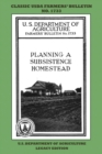 Planning A Subsistence Homestead (Legacy Edition) : The Classic USDA Farmers' Bulletin No. 1733 With Tips And Traditional Methods In Sustainable Gardening And Permaculture - Book