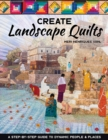 Create Landscape Quilts : A Step-by-Step Guide to Dynamic People & Places - Book