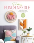Pretty Punch Needle : Modern Projects, Creative Techniques, and Easy Instructions for Getting Started - eBook