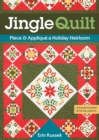 Jingle Quilt : Piece & Applique a Holiday Heirloom - Book