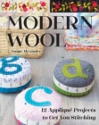 Modern Wool : 12 Applique Projects to Get You Stitching - Book