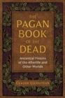 The Pagan Book of the Dead : Ancestral Visions of the Afterlife and Other Worlds - Book