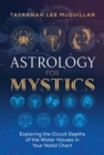 Astrology for Mystics : Exploring the Occult Depths of the Water Houses in Your Natal Chart - eBook
