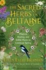 The Sacred Herbs of Spring : Magical, Healing, and Edible Plants to Celebrate Beltaine - Book