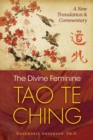 The Divine Feminine Tao Te Ching : A New Translation and Commentary - Book