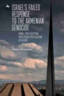 Israel's Failed Response to the Armenian Genocide : Denial, State Deception, Truth versus Politicization of History - Book