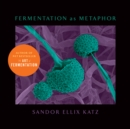 "Fermentation as Metaphor : Follow Up to the Bestselling ""The Art of Fermentation"" - Book"