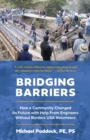 Bridging Barriers : How a Community Changed Its Future with Help From Engineers Without Borders USA Volunteers - Book