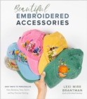 Beautiful Embroidered Accessories : Easy Ways to Personalize Hats, Bandanas, Totes, Denim and Your Favorite Clothing - Book