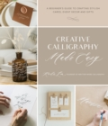 Creative Calligraphy Made Easy : A Beginner's Guide to Crafting Stylish Cards, Event Decor and Gifts - Book
