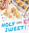 Holy Sweet! : 60 Indulgent Recipes for Bigger, Better Desserts - Book