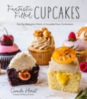 Fantastic Filled Cupcakes : Kick Your Baking Up a Notch with Incredible Flavor Combinations - Book