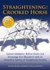 Straightening the Crooked Horse : Correct Imbalance, Relieve Strain, and Encourage Free Movement with an Innovative System of Straightness Training - eBook