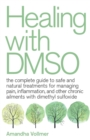Healing with DMSO : The Complete Guide to Safe and Natural Treatments for Managing Pain, Inflammation, and Other Chronic Ailments with Dimethyl Sulfoxide - eBook