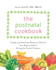 The Postnatal Cookbook : Simple and Nutritious Recipes to Nourish Your Body and Spirit During the Fourth Trimester - Book