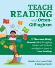 Teach Reading with Orton-Gillingham : 65 Classroom-Ready Lessons to Help Struggling Readers and Students with Dyslexia Learn to Love Reading - eBook