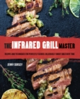 The Infrared Grill Master : Recipes and Techniques for Perfectly Seared, Deliciously Smokey BBQ Every Time - eBook