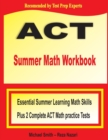 ACT Summer Math Workbook : Essential Summer Learning Math Skills plus Two Complete ACT Math Practice Tests - Book
