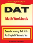 DAT Math Workbook : Essential Learning Math Skills Plus Two Complete DAT Math Practice Tests - Book