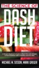 The Science of Dash Diet : A Simple Beginner's Guide to Burn Fat, Lose Weight & Feel Healthier with a Healthy and Fun Diet - Book