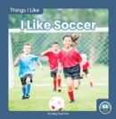 Things I Like: I Like Soccer - Book