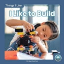 Things I Like: I Like to Build - Book