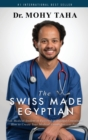 The Swiss-Made Egyptian : From Medical Student to Fellowship-Trained Consultant: How to Create Your Medical Career Success Path - Book