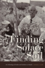 Finding Solace in the Soil : An Archaeology of Gardens and Gardeners at Amache - eBook