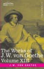 The Works of J.W. von Goethe, Vol. XIII (in 14 volumes) : with His Life by George Henry Lewes: Life and Works of Goethe Vol. I - Book