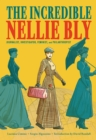 The Incredible Nellie Bly : Journalist, Investigator, Feminist, and Philanthropist - eBook