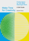Make Time for Creativity : Finding Space for Your Most Meaningful Work (A Self-Guide) - eBook