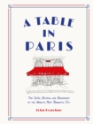 A Table in Paris : The Cafes, Bistros, and Brasseries of the World's Most Romantic City - eBook