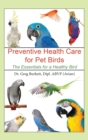 Preventative Health Care for Pet Birds : The Essentials for a Healthy Bird - Book