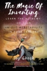 The Magic Of Inventing : Learn The Alchemy Of Your UniqueImpactAbility In Four Lessons - Book