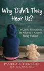 Why Didn't They Hear Us? : The Causes, Consequences, and Solutions to Children Feeling Unheard - Book