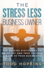 The Stress Less Business Owner : Ten Guiding Disciplines to Bring Joy and True Success back to Your Business - Book